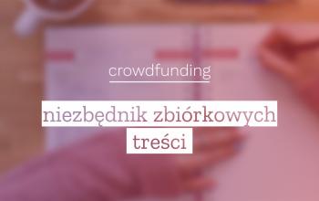 Crowdfunding 101: Niezbędnik zbiórkowych treści